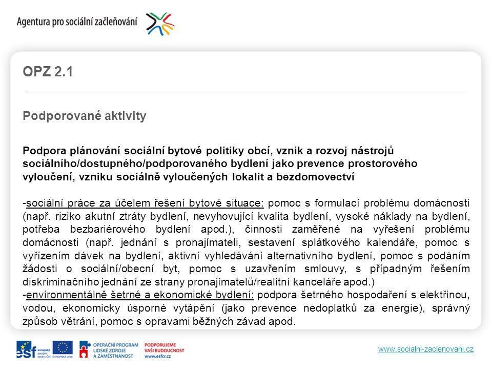 www.socialni-zaclenovani.cz OPZ 2.1 Podporované aktivity Podpora plánování sociální bytové politiky obcí, vznik a rozvoj nástrojů sociálního/dostupnéh