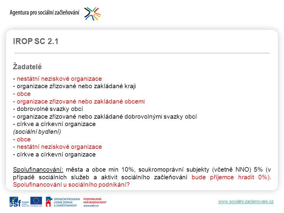 www.socialni-zaclenovani.cz IROP SC 2.1 Žadatelé - nestátní neziskové organizace - organizace zřizované nebo zakládané kraji - obce - organizace zřizo