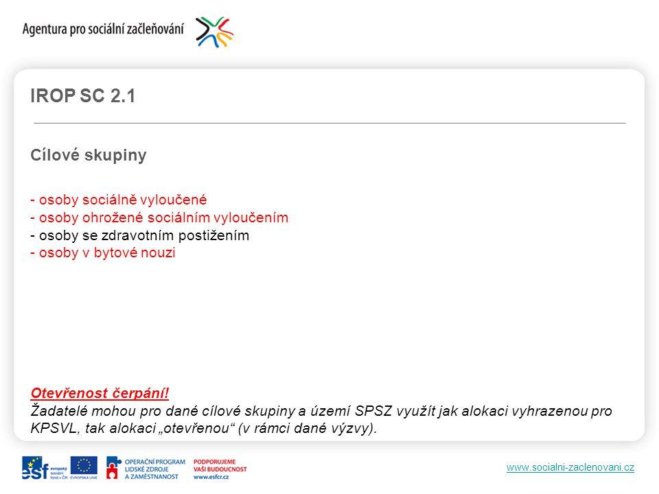 www.socialni-zaclenovani.cz IROP SC 2.1 Cílové skupiny - osoby sociálně vyloučené - osoby ohrožené sociálním vyloučením - osoby se zdravotním postižen