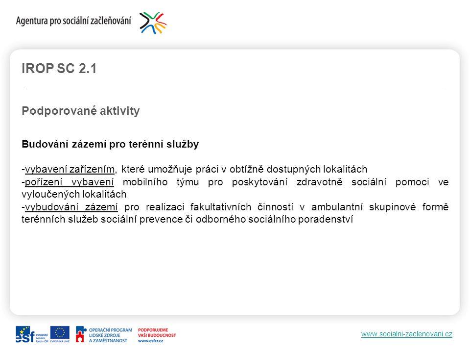 www.socialni-zaclenovani.cz IROP SC 2.1 Podporované aktivity Budování zázemí pro terénní služby -vybavení zařízením, které umožňuje práci v obtížně do
