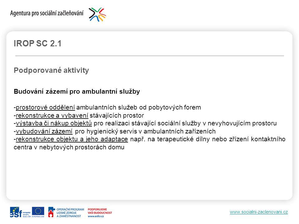 www.socialni-zaclenovani.cz IROP SC 2.1 Podporované aktivity Budování zázemí pro ambulantní služby -prostorové oddělení ambulantních služeb od pobytov