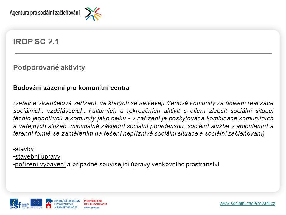 www.socialni-zaclenovani.cz IROP SC 2.1 Podporované aktivity Budování zázemí pro komunitní centra (veřejná víceúčelová zařízení, ve kterých se setkáva
