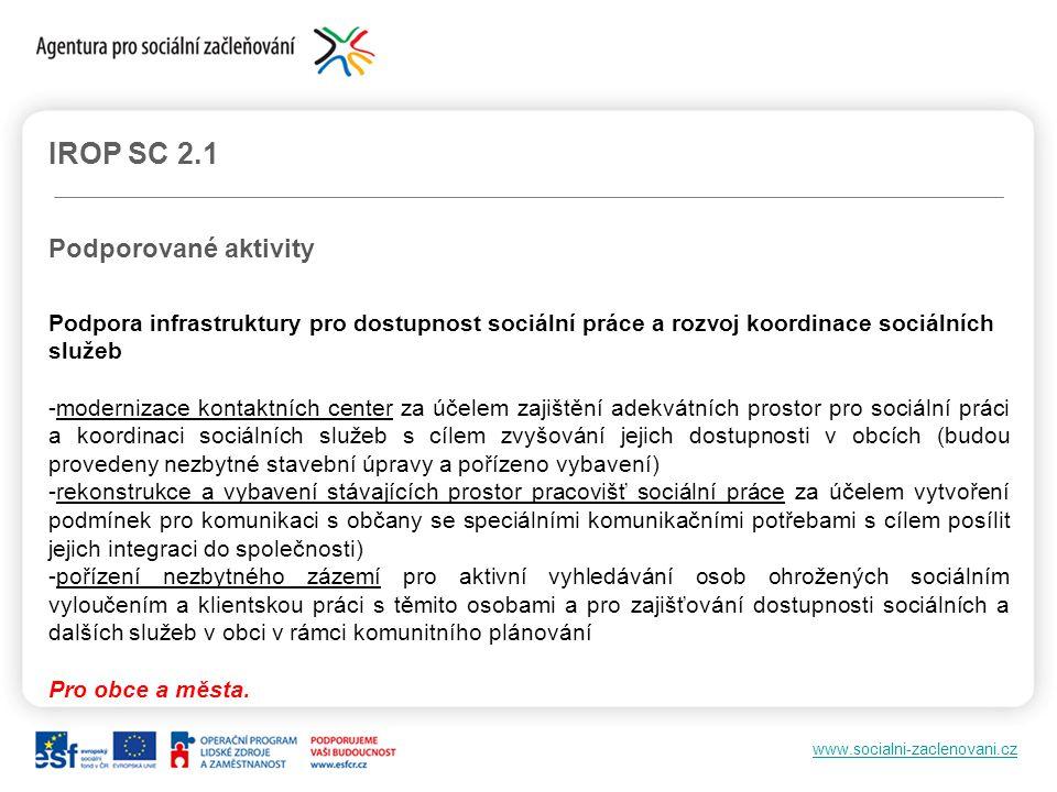 www.socialni-zaclenovani.cz IROP SC 2.1 Podporované aktivity Podpora infrastruktury pro dostupnost sociální práce a rozvoj koordinace sociálních služe