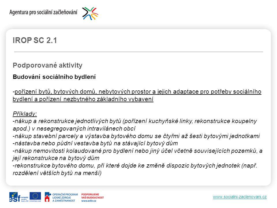 www.socialni-zaclenovani.cz IROP SC 2.1 Podporované aktivity Budování sociálního bydlení -pořízení bytů, bytových domů, nebytových prostor a jejich ad