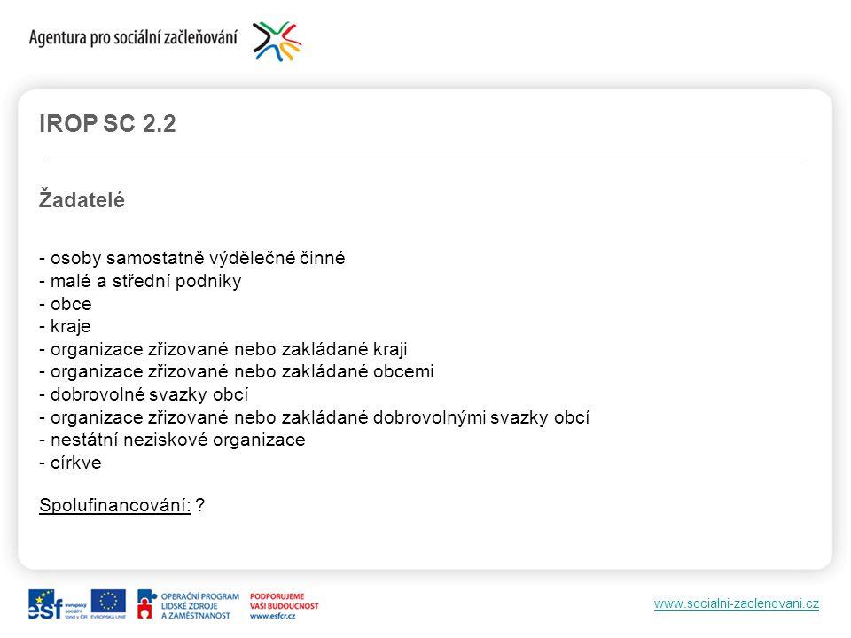www.socialni-zaclenovani.cz IROP SC 2.2 Žadatelé - osoby samostatně výdělečné činné - malé a střední podniky - obce - kraje - organizace zřizované neb