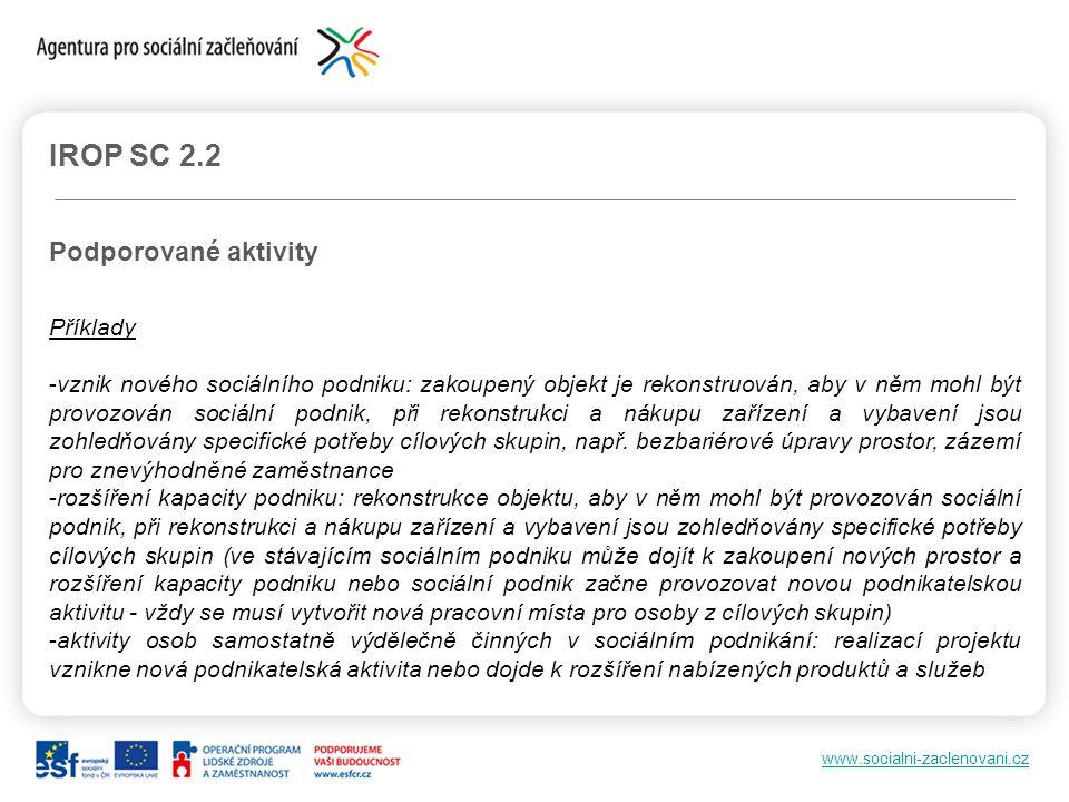 www.socialni-zaclenovani.cz IROP SC 2.2 Podporované aktivity Příklady -vznik nového sociálního podniku: zakoupený objekt je rekonstruován, aby v něm m