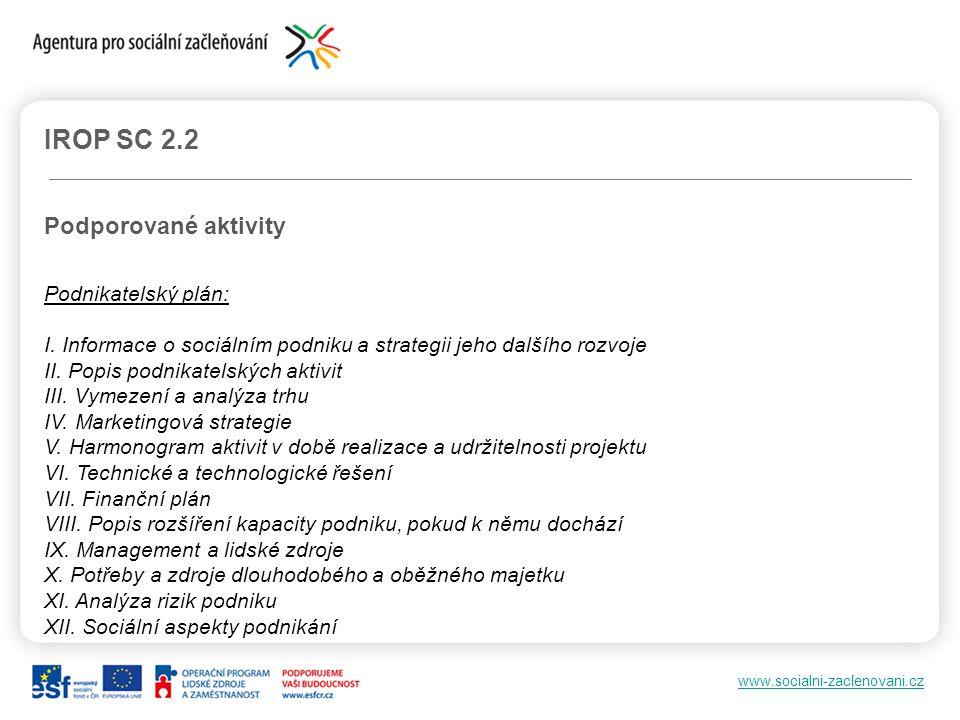 www.socialni-zaclenovani.cz IROP SC 2.2 Podporované aktivity Podnikatelský plán: I. Informace o sociálním podniku a strategii jeho dalšího rozvoje II.