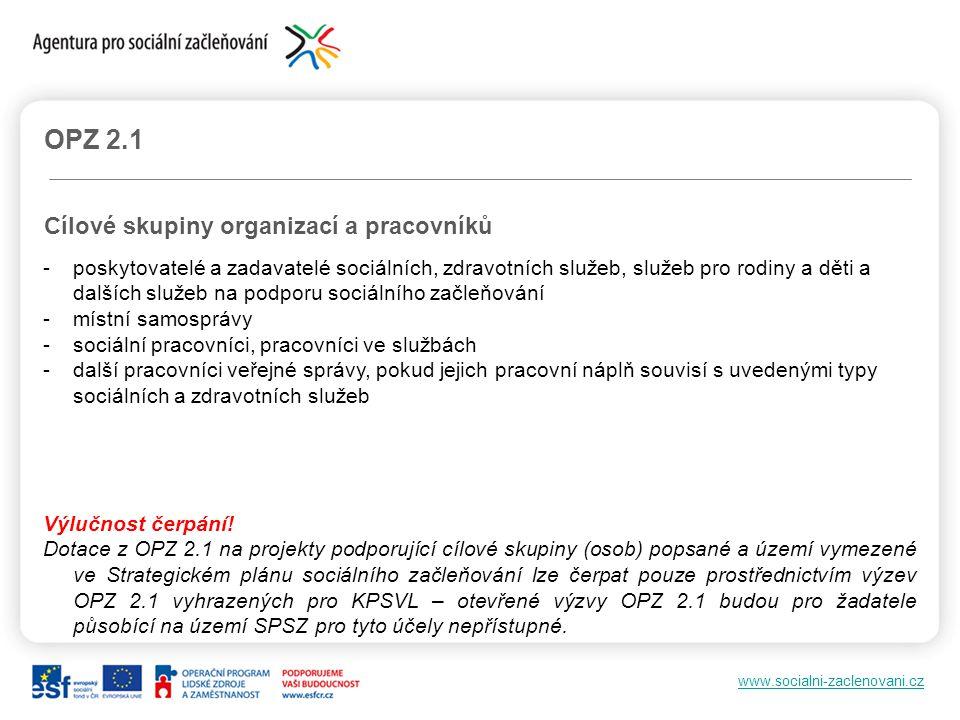 www.socialni-zaclenovani.cz OPZ 2.1 Cílové skupiny organizací a pracovníků -poskytovatelé a zadavatelé sociálních, zdravotních služeb, služeb pro rodi