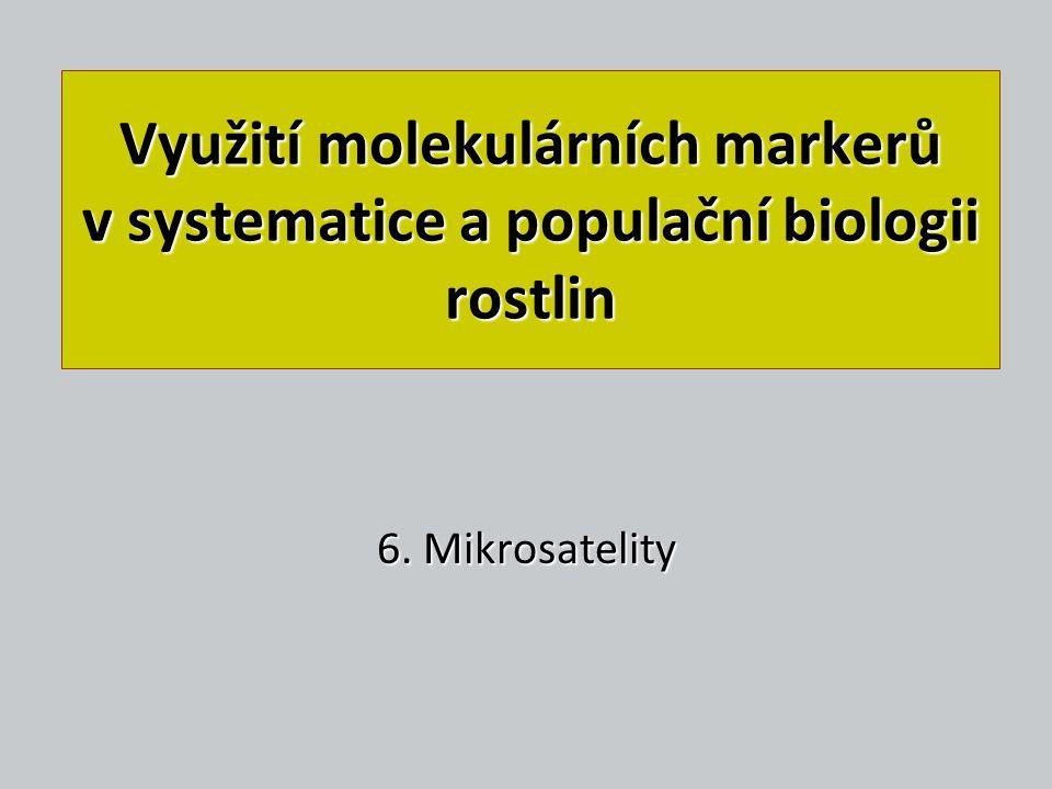 Využití molekulárních markerů v systematice a populační biologii rostlin 6. Mikrosatelity
