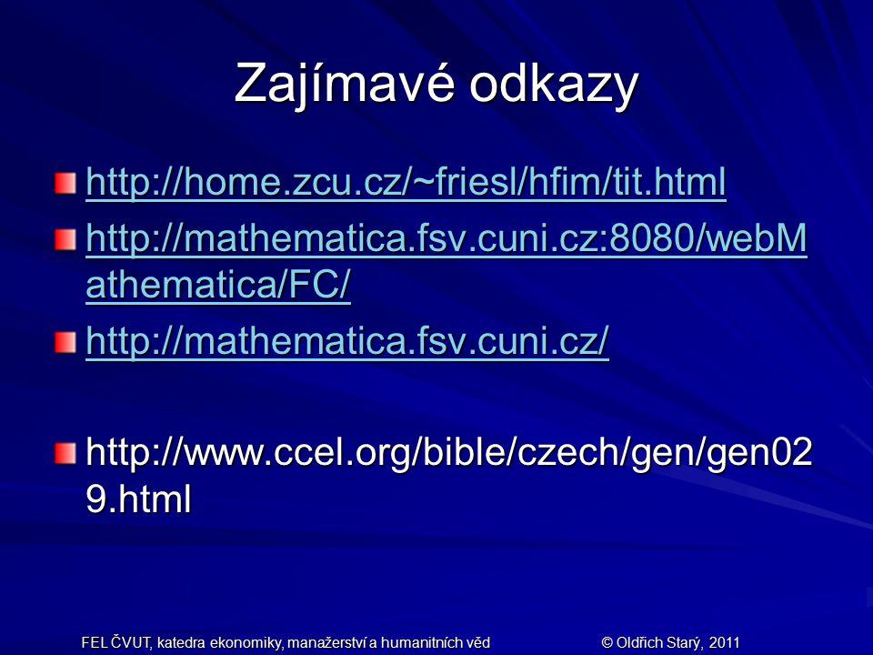 FEL ČVUT, katedra ekonomiky, manažerství a humanitních věd© Oldřich Starý, 2011 Zajímavé odkazy http://home.zcu.cz/~friesl/hfim/tit.html http://mathem
