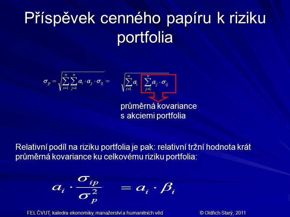 FEL ČVUT, katedra ekonomiky, manažerství a humanitních věd© Oldřich Starý, 2011 Příklad Určete příspěvek akcií k riziku portfolia složeného : –40 % ackií firmy P&L (Podfuky & Léčky) –60 % akcií firmy EPK (Elektřina pro každého) základní údaje –P&L : očekávaný výnos 21 %, rozptyl 42 % –EPK: očekávaný výnos 15 %, rozptyl 28 % –vzájemná korelace je 0,4