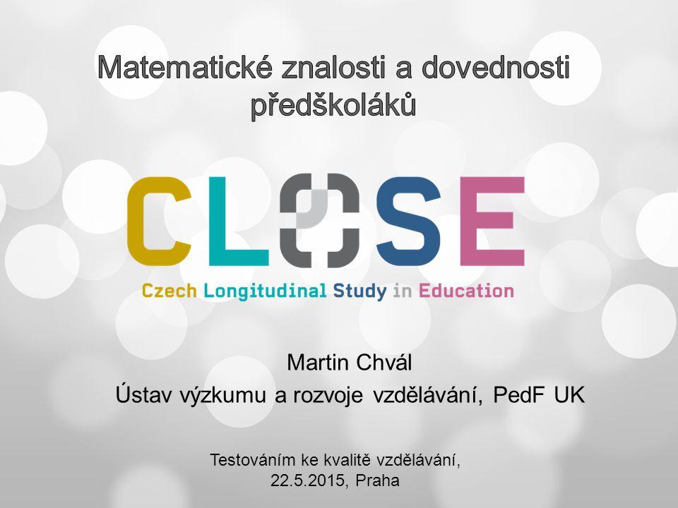 Martin Chvál Ústav výzkumu a rozvoje vzdělávání, PedF UK Testováním ke kvalitě vzdělávání, 22.5.2015, Praha