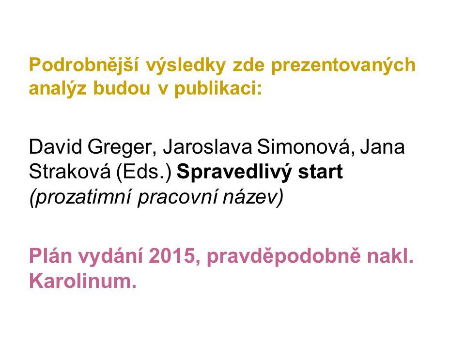 Podrobnější výsledky zde prezentovaných analýz budou v publikaci: David Greger, Jaroslava Simonová, Jana Straková (Eds.) Spravedlivý start (prozatimní