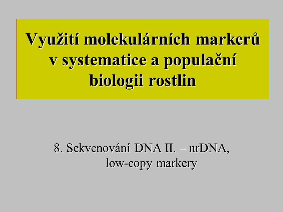 Využití molekulárních markerů v systematice a populační biologii rostlin 8. Sekvenování DNA II. – nrDNA, low-copy markery