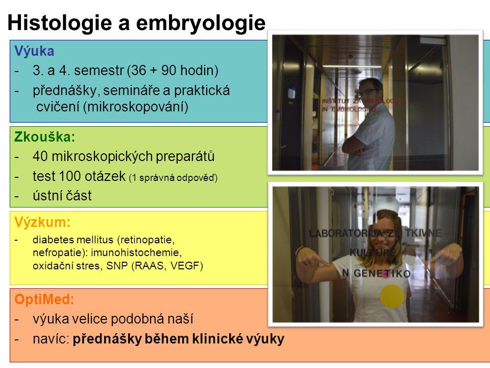 Histologie a embryologie Zkouška: -40 mikroskopických preparátů -test 100 otázek (1 správná odpověď) -ústní část Výuka -3. a 4. semestr (36 + 90 hodin