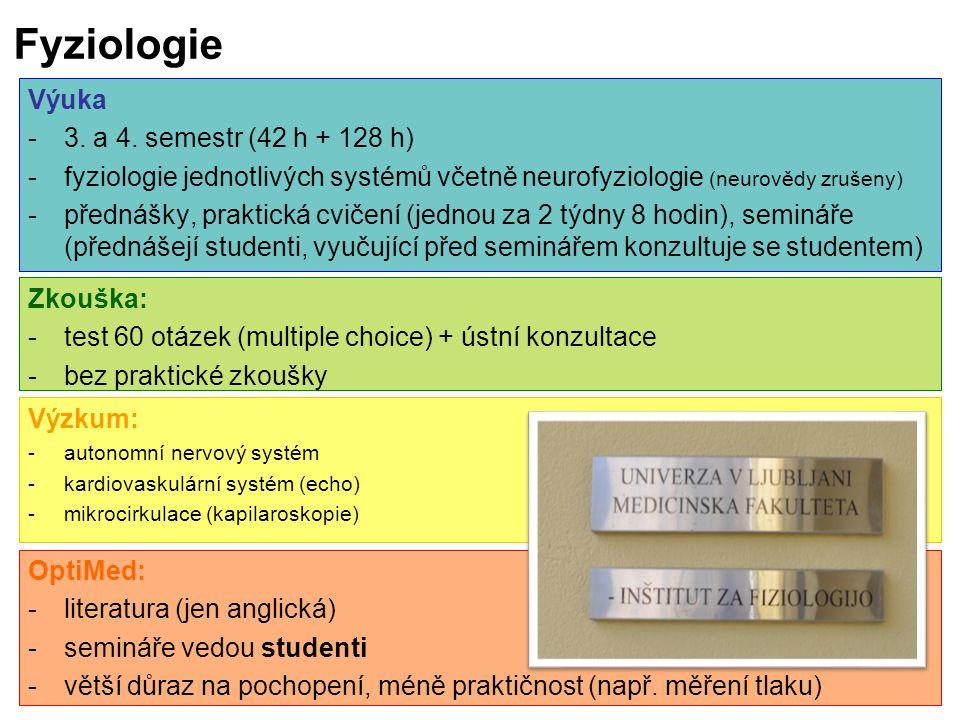 Fyziologie Zkouška: -test 60 otázek (multiple choice) + ústní konzultace -bez praktické zkoušky Výuka -3. a 4. semestr (42 h + 128 h) -fyziologie jedn