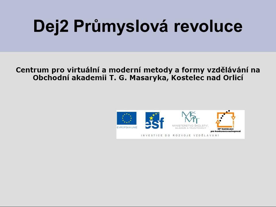 Dej2 Průmyslová revoluce Centrum pro virtuální a moderní metody a formy vzdělávání na Obchodní akademii T.