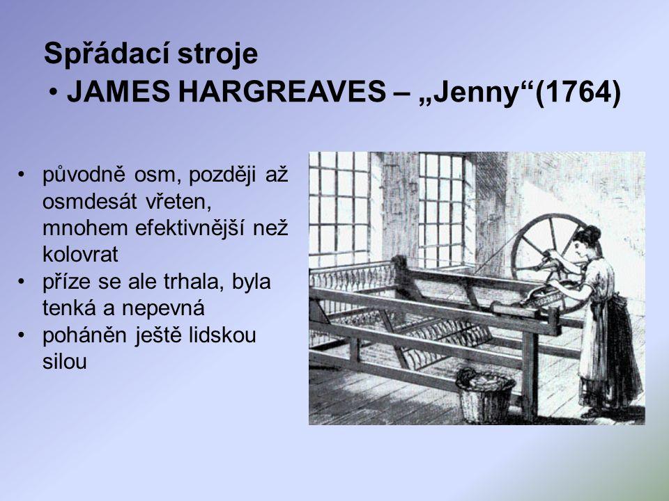 """JAMES HARGREAVES – """"Jenny""""(1764) původně osm, později až osmdesát vřeten, mnohem efektivnější než kolovrat příze se ale trhala, byla tenká a nepevná p"""