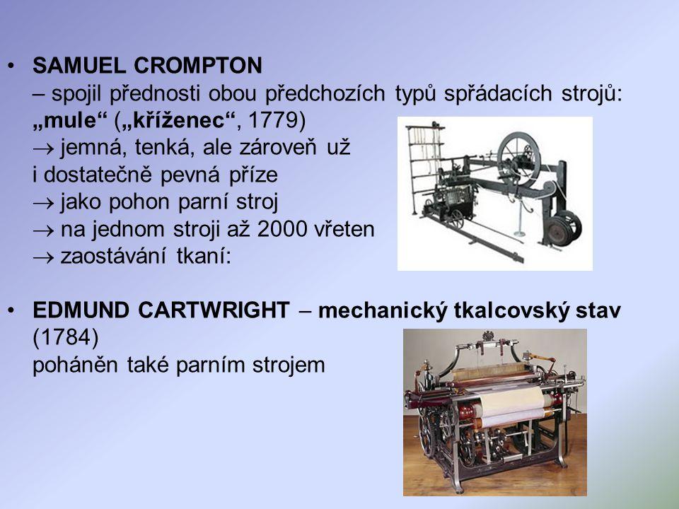 """SAMUEL CROMPTON – spojil přednosti obou předchozích typů spřádacích strojů: """"mule"""" (""""kříženec"""", 1779)  jemná, tenká, ale zároveň už i dostatečně pevn"""