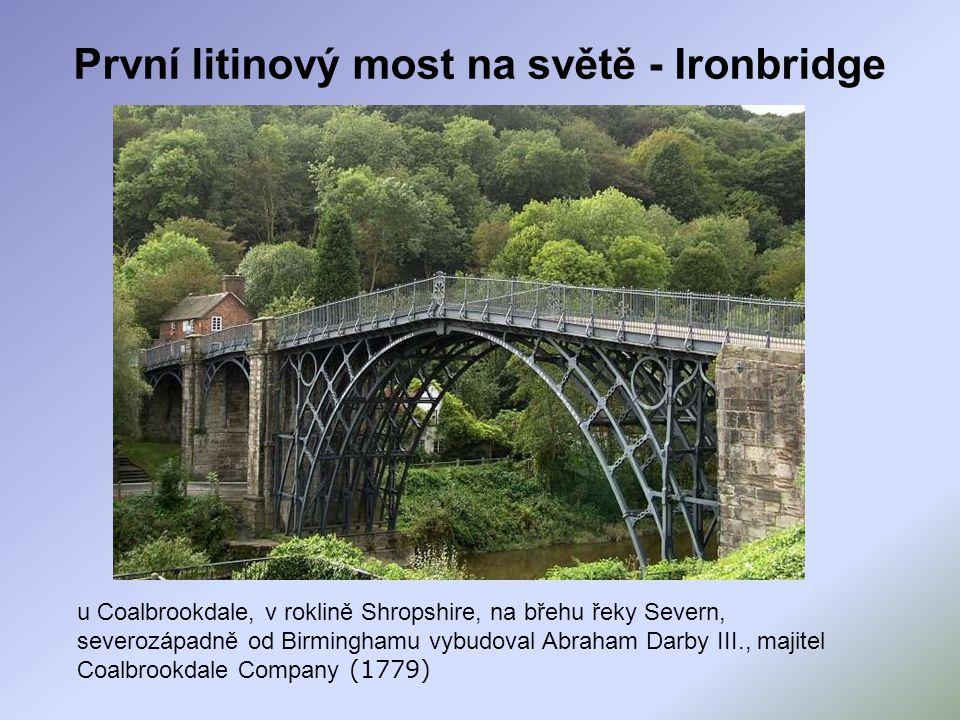 První litinový most na světě - Ironbridge u Coalbrookdale, v roklině Shropshire, na břehu řeky Severn, severozápadně od Birminghamu vybudoval Abraham