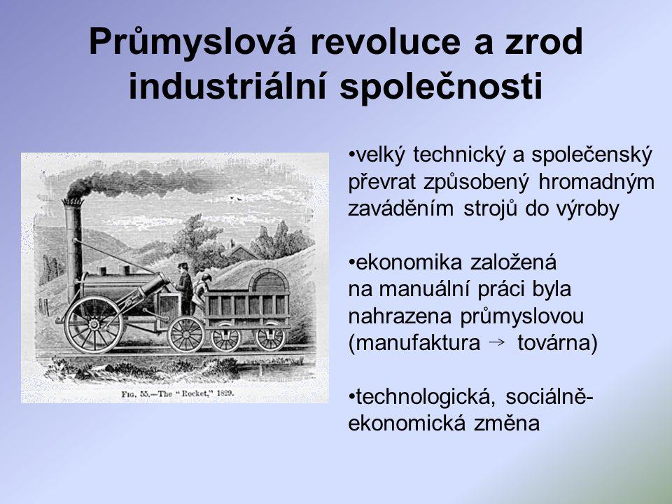 Průmyslová revoluce a zrod industriální společnosti velký technický a společenský převrat způsobený hromadným zaváděním strojů do výroby ekonomika zal