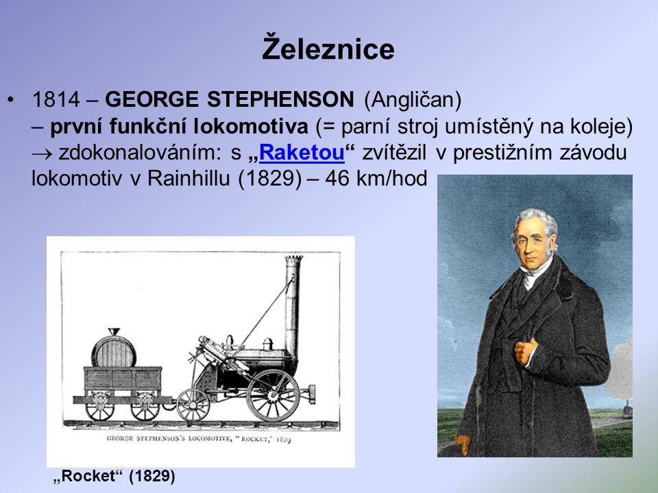 """Železnice 1814 – GEORGE STEPHENSON (Angličan) – první funkční lokomotiva (= parní stroj umístěný na koleje)  zdokonalováním: s """"Raketou"""" zvítězil v p"""