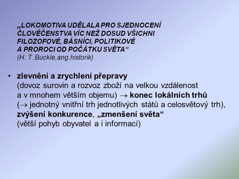 """"""" LOKOMOTIVA UDĚLALA PRO SJEDNOCENÍ ČLOVĚČENSTVA VÍC NEŽ DOSUD VŠICHNI FILOZOFOVÉ, BÁSNÍCI, POLITIKOVÉ A PROROCI OD POČÁTKU SVĚTA"""" (H. T. Buckle,ang.h"""