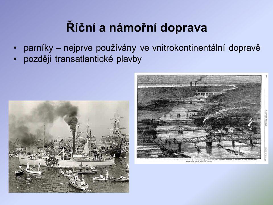 Říční a námořní doprava parníky – nejprve používány ve vnitrokontinentální dopravě později transatlantické plavby