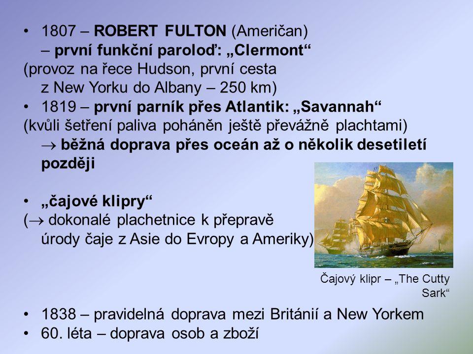 """1807 – ROBERT FULTON (Američan) – první funkční paroloď: """"Clermont"""" (provoz na řece Hudson, první cesta z New Yorku do Albany – 250 km) 1819 – první p"""