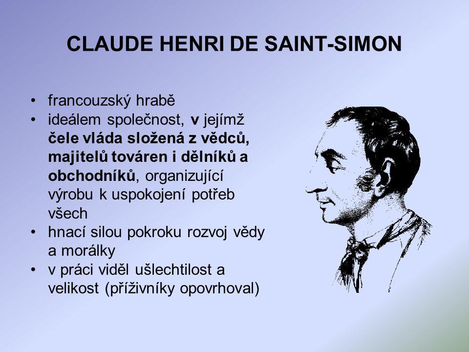CLAUDE HENRI DE SAINT-SIMON francouzský hrabě ideálem společnost, v jejímž čele vláda složená z vědců, majitelů továren i dělníků a obchodníků, organi