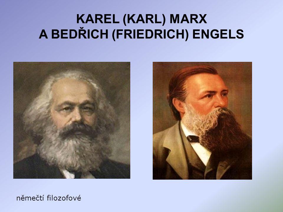 KAREL (KARL) MARX A BEDŘICH (FRIEDRICH) ENGELS němečtí filozofové