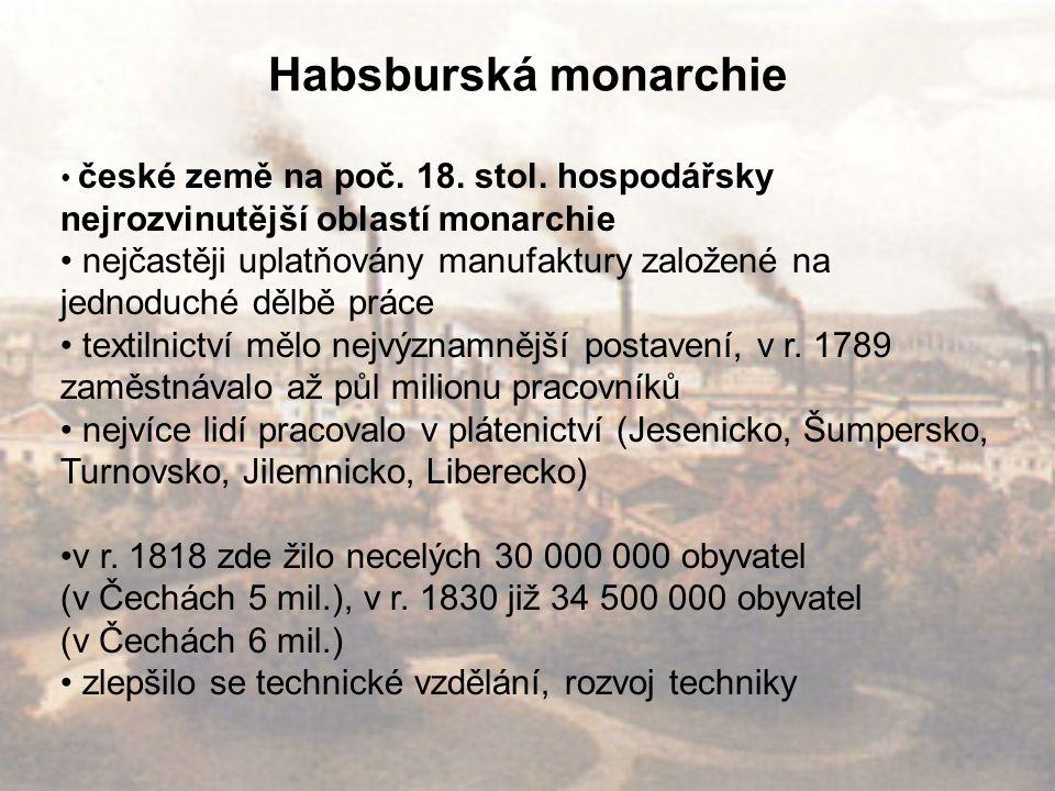 Habsburská monarchie české země na poč. 18. stol. hospodářsky nejrozvinutější oblastí monarchie nejčastěji uplatňovány manufaktury založené na jednodu