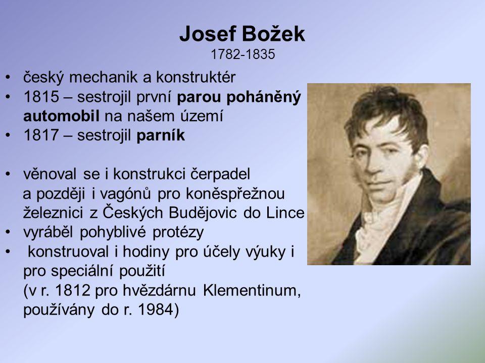 Josef Božek 1782-1835 český mechanik a konstruktér 1815 – sestrojil první parou poháněný automobil na našem území 1817 – sestrojil parník věnoval se i