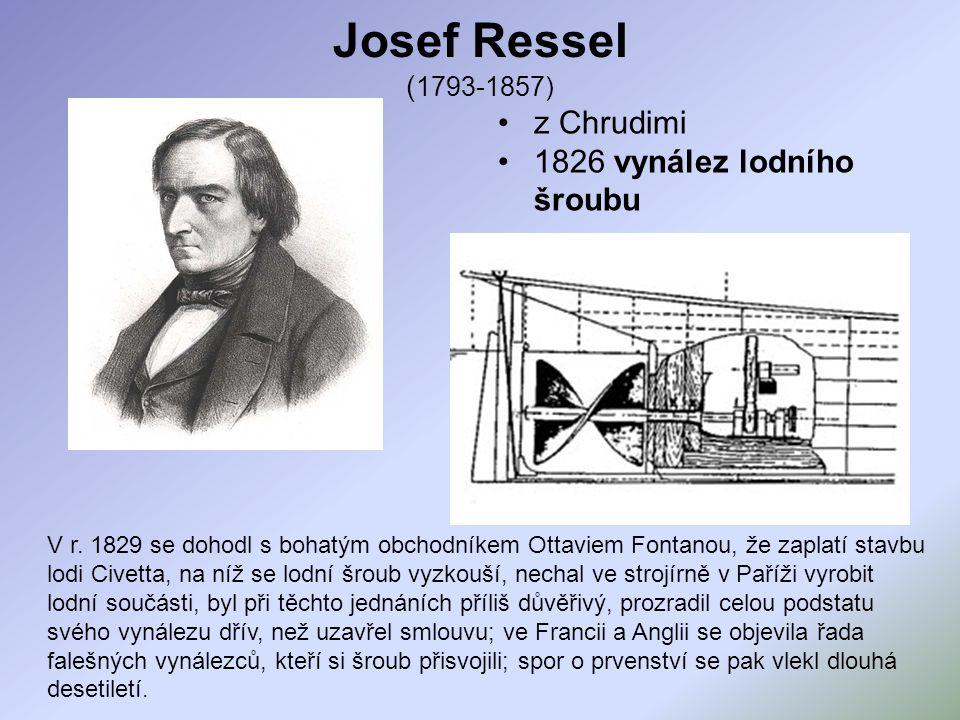 Josef Ressel ( 1793-1857) z Chrudimi 1826 vynález lodního šroubu V r. 1829 se dohodl s bohatým obchodníkem Ottaviem Fontanou, že zaplatí stavbu lodi C