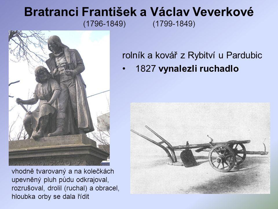Bratranci František a Václav Veverkové (1796-1849) (1799-1849) rolník a kovář z Rybitví u Pardubic 1827 vynalezli ruchadlo vhodně tvarovaný a na koleč