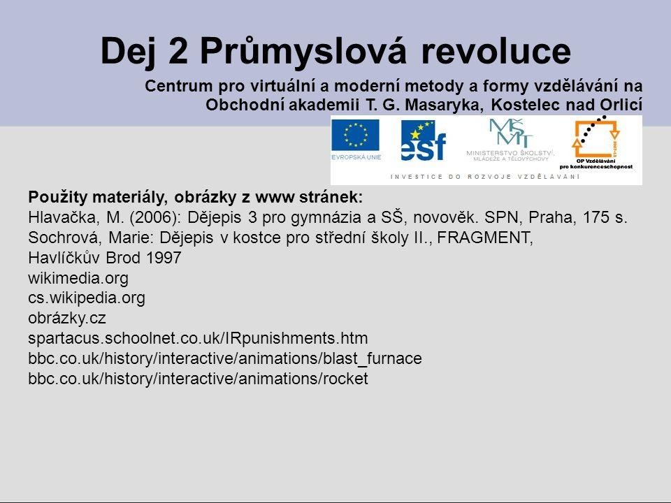 Dej 2 Průmyslová revoluce Použity materiály, obrázky z www stránek: Hlavačka, M. (2006): Dějepis 3 pro gymnázia a SŠ, novověk. SPN, Praha, 175 s. Soch