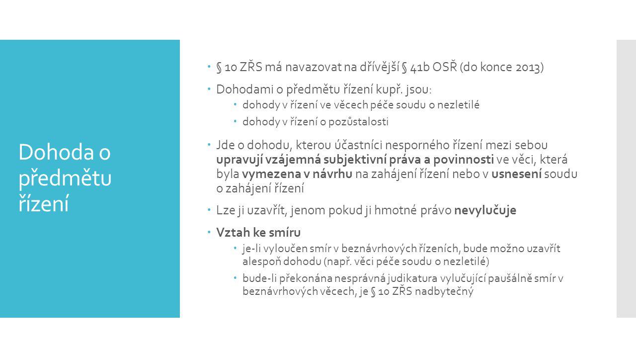Dohoda o předmětu řízení  § 10 ZŘS má navazovat na dřívější § 41b OSŘ (do konce 2013)  Dohodami o předmětu řízení kupř. jsou:  dohody v řízení ve v