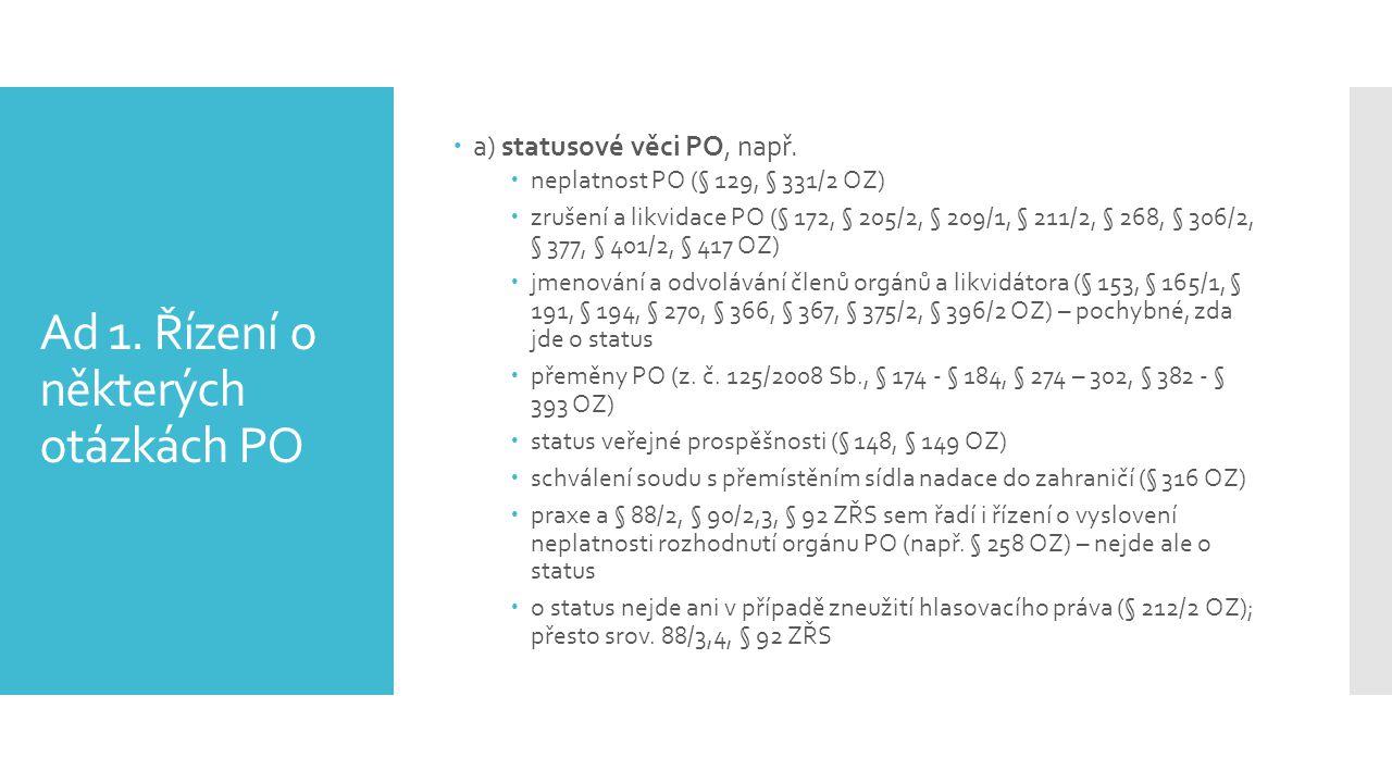 Ad 1. Řízení o některých otázkách PO  a) statusové věci PO, např.  neplatnost PO (§ 129, § 331/2 OZ)  zrušení a likvidace PO (§ 172, § 205/2, § 209