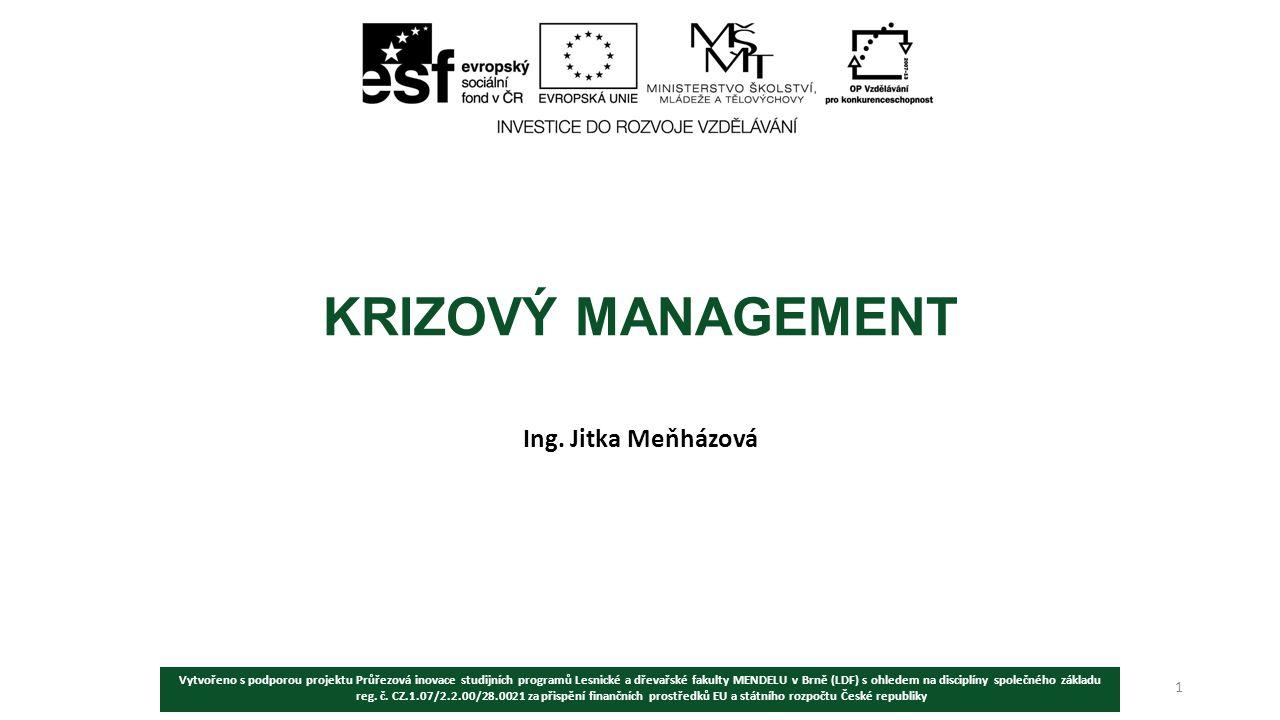KRIZOVÝ MANAGEMENT Ing. Jitka Meňházová Vytvořeno s podporou projektu Průřezová inovace studijních programů Lesnické a dřevařské fakulty MENDELU v Brn