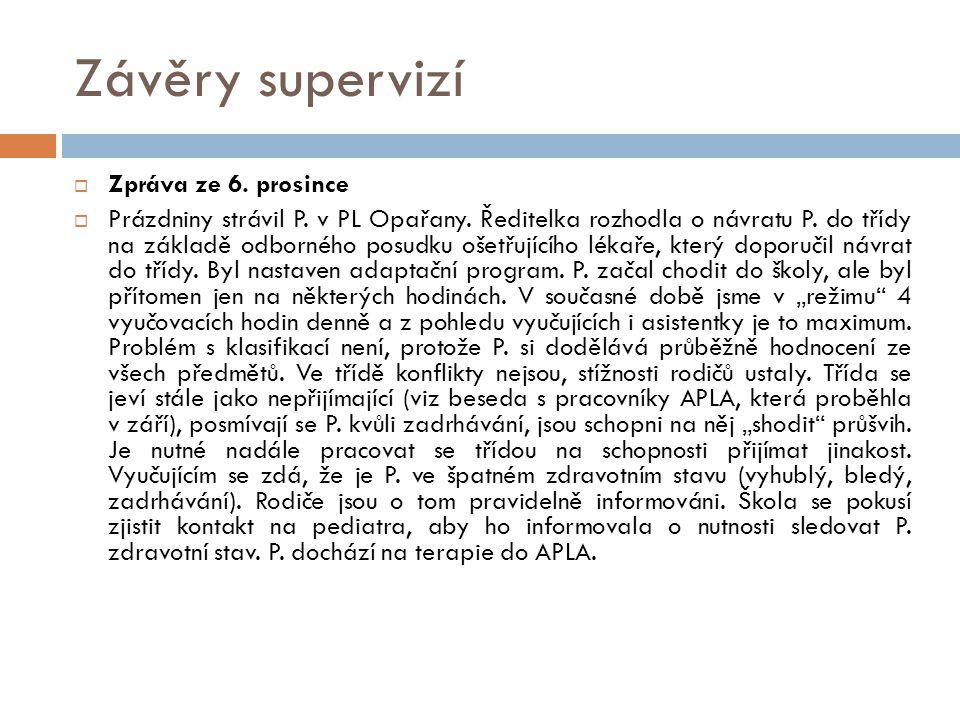 Závěry supervizí  Zpráva ze 6. prosince  Prázdniny strávil P. v PL Opařany. Ředitelka rozhodla o návratu P. do třídy na základě odborného posudku oš