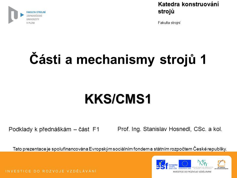 Tato prezentace je spolufinancována Evropským sociálním fondem a státním rozpočtem České republiky. Katedra konstruování strojů Fakulta strojní Části