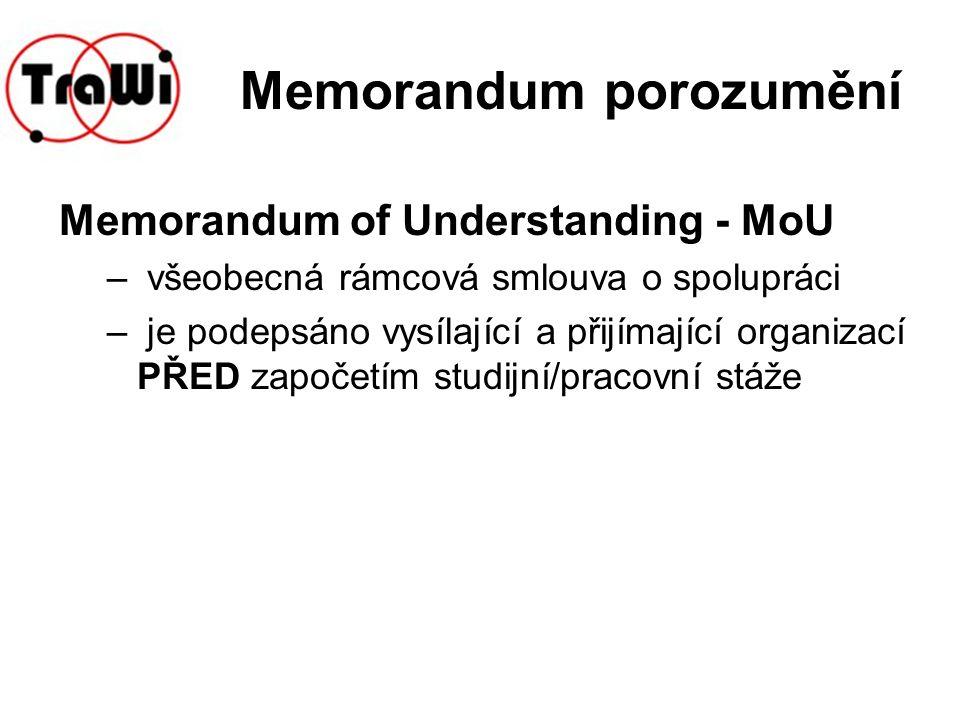 Memorandum porozumění Memorandum of Understanding - MoU – všeobecná rámcová smlouva o spolupráci – je podepsáno vysílající a přijímající organizací PŘED započetím studijní/pracovní stáže