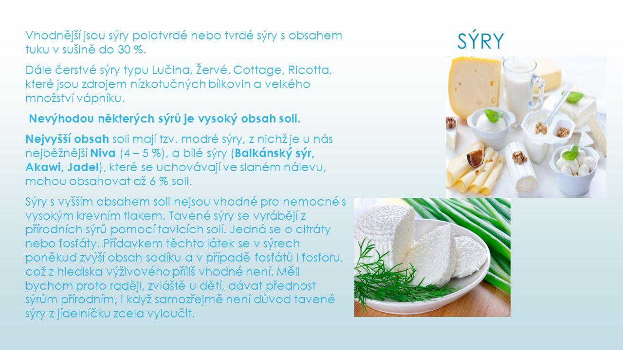 SÝRY Vhodnější jsou sýry polotvrdé nebo tvrdé sýry s obsahem tuku v sušině do 30 %. Dále čerstvé sýry typu Lučina, Žervé, Cottage, Ricotta, které jsou