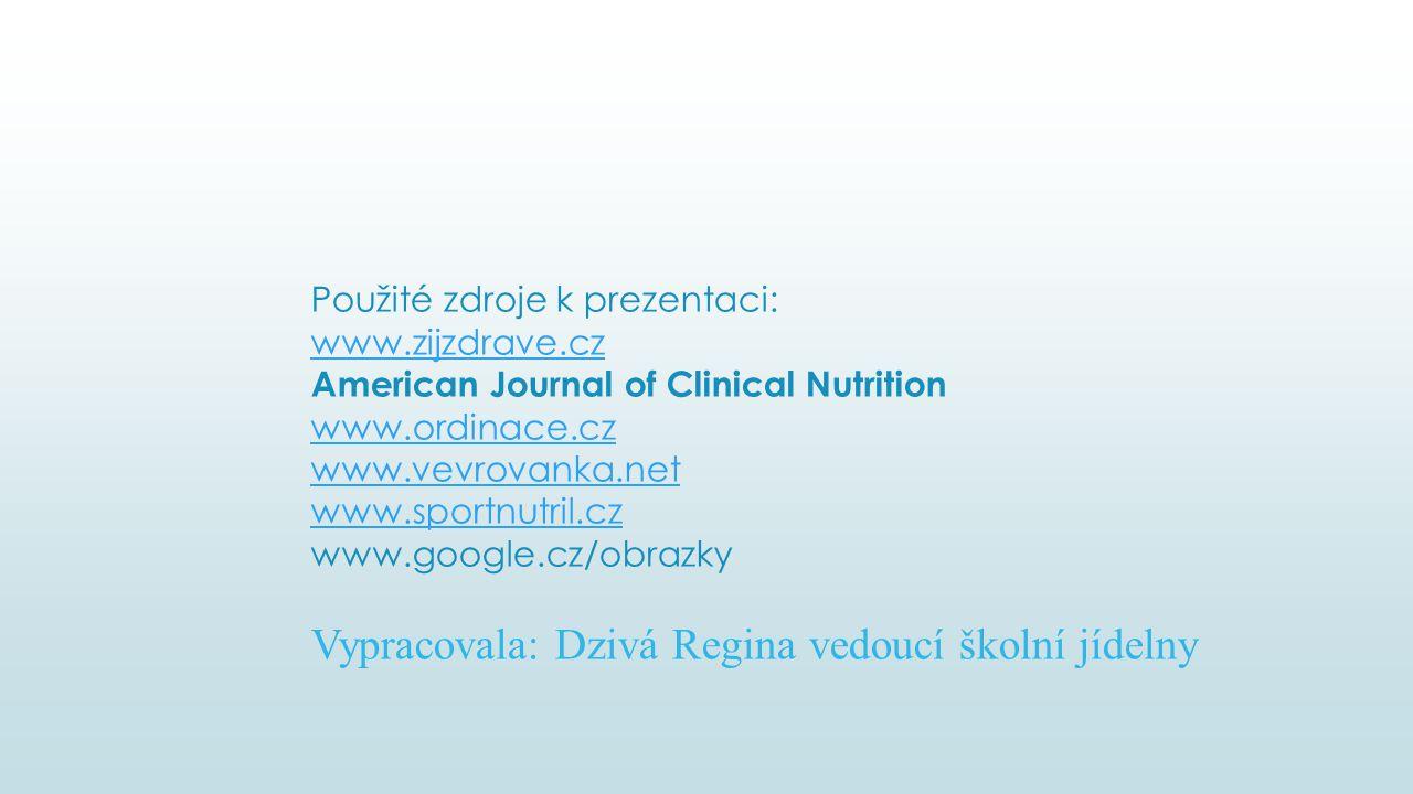 Použité zdroje k prezentaci: www.zijzdrave.cz American Journal of Clinical Nutrition www.ordinace.cz www.vevrovanka.net www.sportnutril.cz www.google.