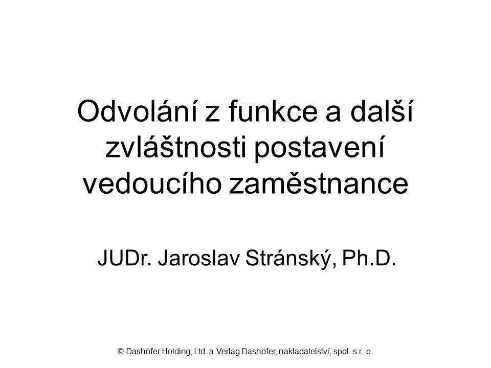Odvolání z funkce a další zvláštnosti postavení vedoucího zaměstnance JUDr. Jaroslav Stránský, Ph.D. © Dashöfer Holding, Ltd. a Verlag Dashöfer, nakla