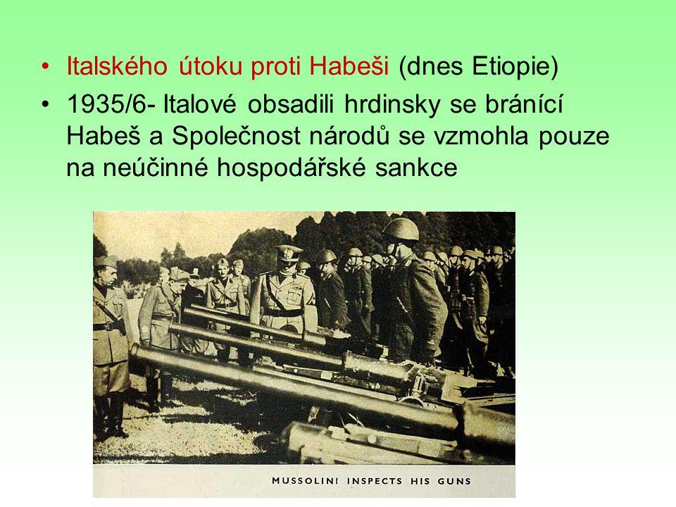 Italského útoku proti Habeši (dnes Etiopie) 1935/6- Italové obsadili hrdinsky se bránící Habeš a Společnost národů se vzmohla pouze na neúčinné hospodářské sankce