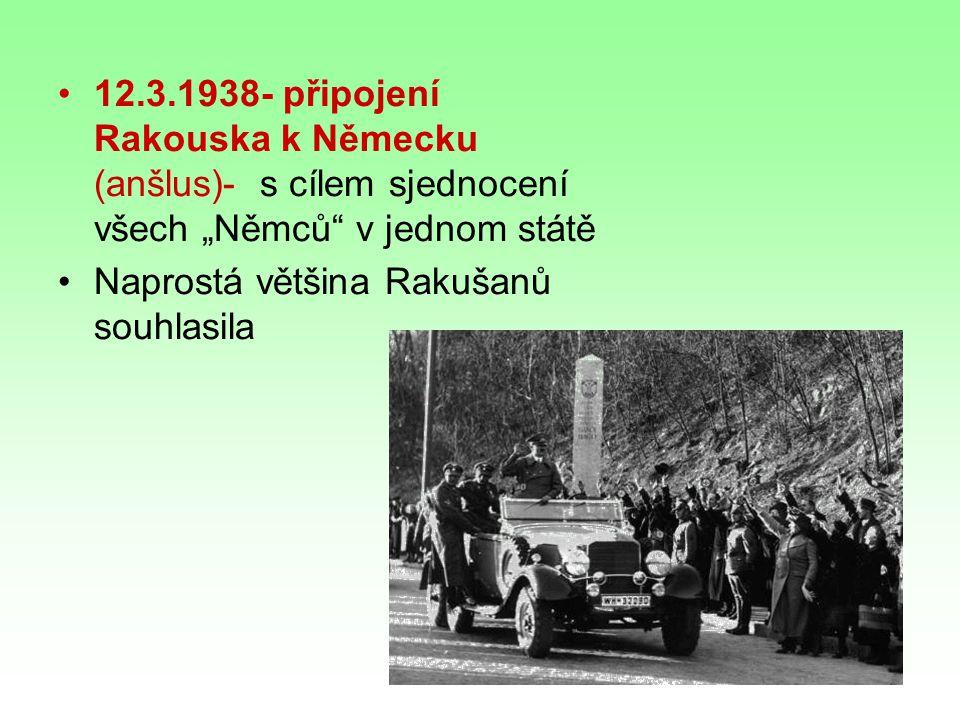 """12.3.1938- připojení Rakouska k Německu (anšlus)- s cílem sjednocení všech """"Němců v jednom státě Naprostá většina Rakušanů souhlasila"""