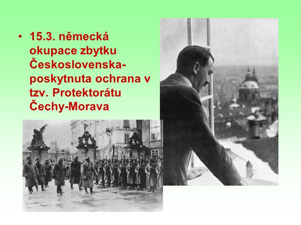 15.3. německá okupace zbytku Československa- poskytnuta ochrana v tzv. Protektorátu Čechy-Morava