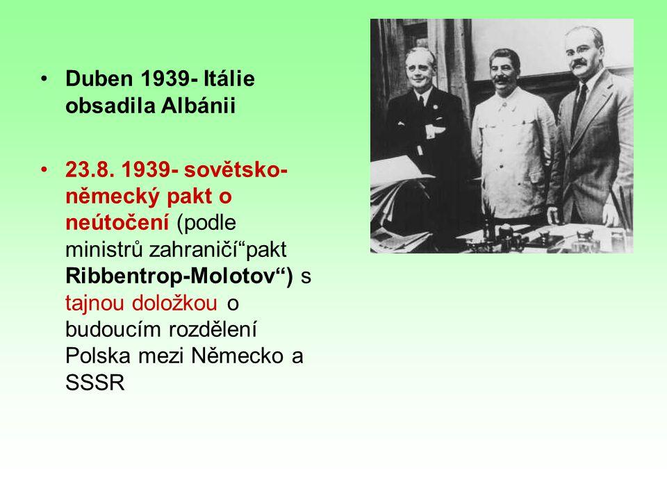 """Duben 1939- Itálie obsadila Albánii 23.8. 1939- sovětsko- německý pakt o neútočení (podle ministrů zahraničí""""pakt Ribbentrop-Molotov"""") s tajnou doložk"""