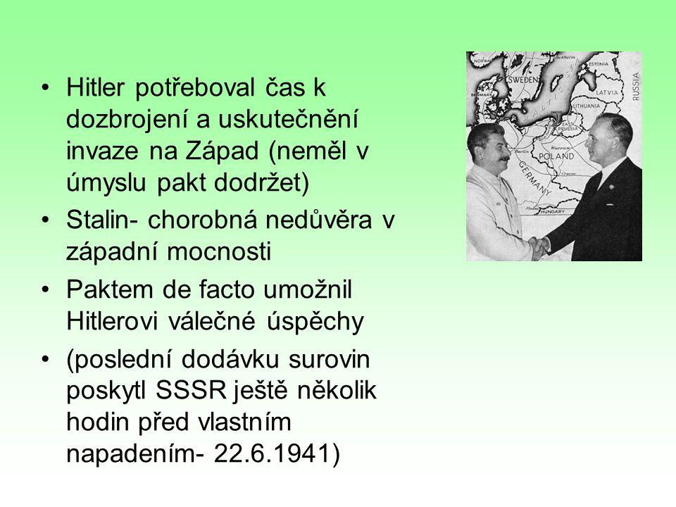 Hitler potřeboval čas k dozbrojení a uskutečnění invaze na Západ (neměl v úmyslu pakt dodržet) Stalin- chorobná nedůvěra v západní mocnosti Paktem de facto umožnil Hitlerovi válečné úspěchy (poslední dodávku surovin poskytl SSSR ještě několik hodin před vlastním napadením- 22.6.1941)